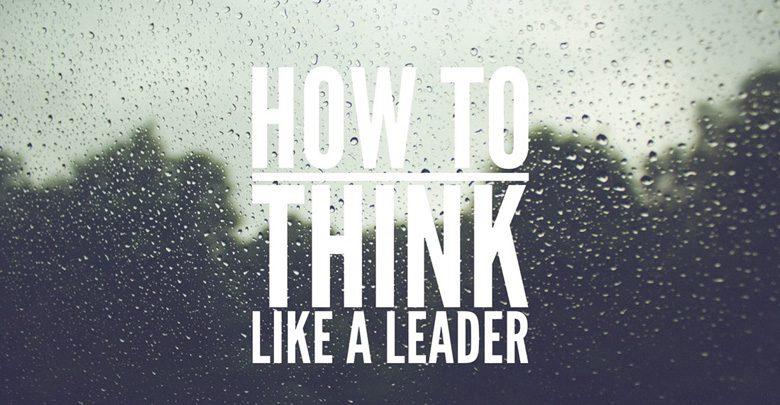 چگونه مانند یک رهبر بیندیشیم؟